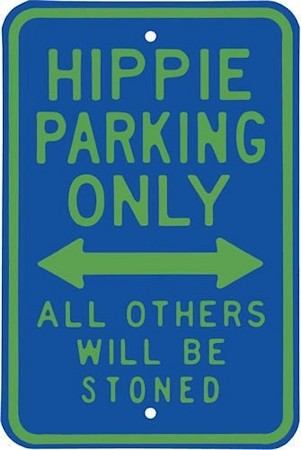 HIPPIE PARKING ONLY - ALL OTHERS WILL BE STONED METAL SIGN